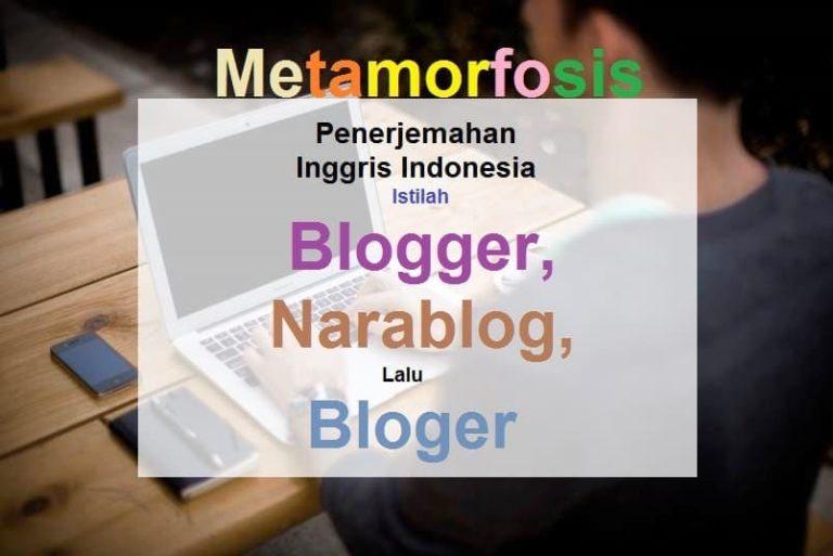 Metamorfosis Penerjemahan Inggris Indonesia Istilah Blogger, Narablog, Lalu Bloger