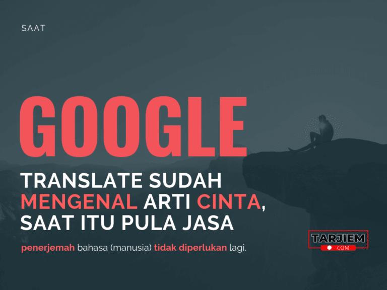 Saat Google Translate sudah mengenal arti cinta, saat itu pula jasa penerjemah bahasa (manusia) tidak diperlukan lagi-tarjiem.com